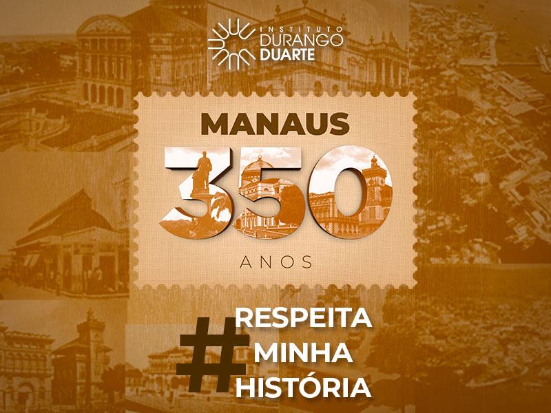 IDD Manaus 350 anos - #Respeita minha história