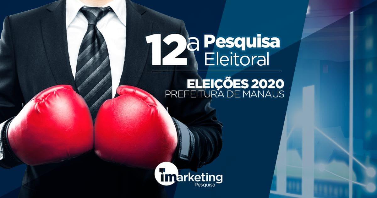 12ª pesquisa da iMarketing para prefeito de Manaus com dois cenários de 14 nomes.